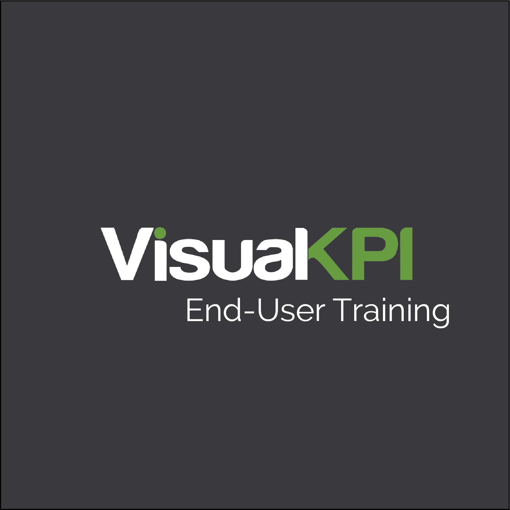 Visual KPI End-User Training